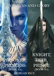 Of Crowns and Glory Bundle: Rogue, Prisoner, Princess and Knight, Heir, Prince (Books 2 and 3) ebook by Morgan Rice