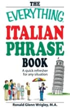 The Everything Italian Phrase Book - A quick refresher for any situation ebook by Ronald Glenn Wrigley