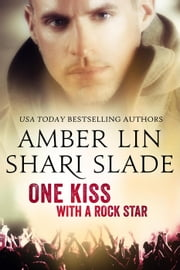 One Kiss with a Rock Star ebook by Shari Slade, Amber Lin