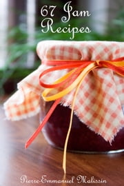 67 recipe of jam, french cooking, English version ebook by Pierre-Emmanuel Malissin