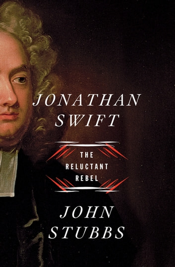 Jonathan Swift: The Reluctant Rebel ebook by John Stubbs