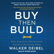 Buy Then Build - How Acquisition Entrepreneurs Outsmart the Startup Game audiolibro by Walker Deibel
