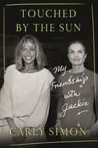 Touched by the Sun - My Friendship with Jackie e-bog by Carly Simon