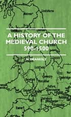 A History Of The Medieval Church 590-1500 ebook by M. Deanesly