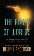 The Ashes of Worlds ebook by Kevin J. Anderson