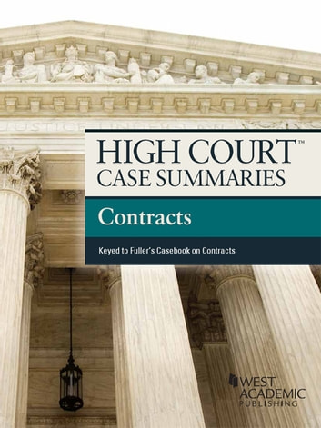 High Court Case Summaries on Contracts, Keyed to Fuller, 9th ebook by Publishers Editorial Staff
