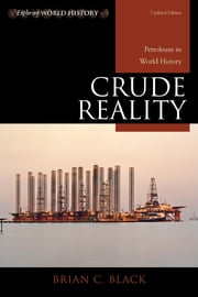 Crude Reality - Petroleum in World History ebook by Brian C. Black
