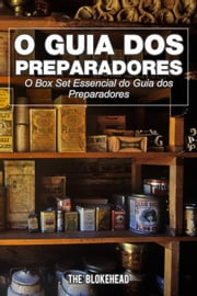 O Guia dos Preparadores: O Box Set Essencial do Guia dos Preparadores ebook by The Blokehead