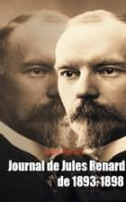 Journal de Jules Renard de 1893-1898 ebook by Jules Renard