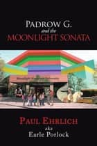 Padrow G. and the Moonlight Sonata ebook by PAUL EHRLICH