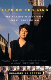 Life on the Line - One Woman's Tale of Work, Sweat, and Survival ebook by Solange De Santis