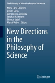 New Directions in the Philosophy of Science ebook by Maria Carla Galavotti,Dennis Dieks,Wenceslao J. Gonzalez,Stephan Hartmann,Thomas Uebel,Marcel Weber