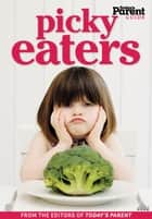 Picky Eaters - Today's Parent Guide ebook by Today's Parent