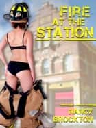 Fire at the Station (Blackmailed Into First Lesbian Sex) ebook by Nancy Brockton