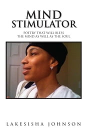 Mind Stimulator - Poetry That Will Bless The Mind as Well as The Soul ebook by Lakesisha Johnson