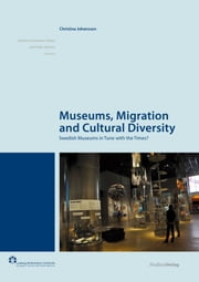 Museums, Migration and Cultural Diversity - Swedish Museums in Tune with the Times? ebook by Christina Johansson