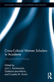 Cross-Cultural Women Scholars in Academe - Intergenerational Voices ebook by Lorri J. Santamaría,Gaëtane Jean-Marie,Cosette M. Grant