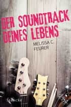 Der Soundtrack deines Lebens ebook by Melissa C. Feurer