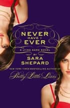 Never Have I Ever: A Lying Game Novel ebook by Sara Shepard