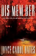 Dis Mem Ber - And Other Stories of Mystery and Suspense ebook by Joyce Carol Oates