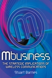 Mbusiness: The Strategic Implications of Mobile Communications ebook by Stuart Barnes