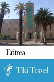 Eritrea Travel Guide - Tiki Travel ebook by Tiki Travel