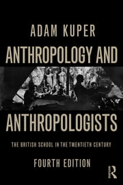 Anthropology and Anthropologists - The British School in the Twentieth Century ebook by Adam Kuper