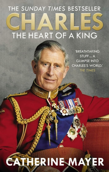 Charles: The Heart of a King ebook by Catherine Mayer
