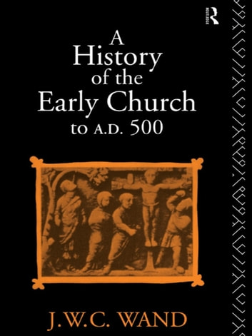 A History of the Early Church to AD 500 ebook by John William Charles Wand