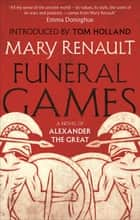 Funeral Games - A Novel of Alexander the Great: A Virago Modern Classic ebook by