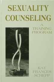 Sexuality Counseling - A Training Program ebook by Kay Frances Schepp