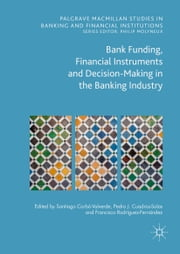 Bank Funding, Financial Instruments and Decision-Making in the Banking Industry ebook by Santiago Carbó Valverde,Pedro Jesús Cuadros Solas,Francisco Rodríguez Fernández