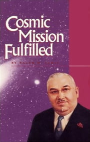 Cosmic Mission Fulfilled ebook by Ralph M. Lewis