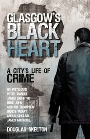 Glasgow's Black Heart - A City's Life of Crime ebook by Douglas Skelton