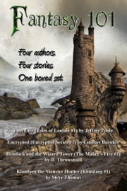 Fantasy 101 (SFF Box Set) ebook by Lindsay Buroker,B Throwsnaill,Steve Thomas,Jeffrey M. Poole