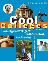 Cool Colleges - For the Hyper-Intelligent, Self-Directed, Late Blooming, and Just Plain Differen t ebook by Donald Asher