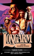 Longarm 328 - Longarm and the Railroad Murders ebook by Tabor Evans