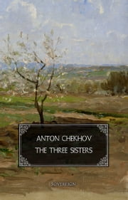 The Three Sisters - A drama in four acts ebook by Anton Chekhov