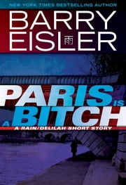 Paris Is A Bitch - A Rain/Delilah Short Story ebook by Barry Eisler
