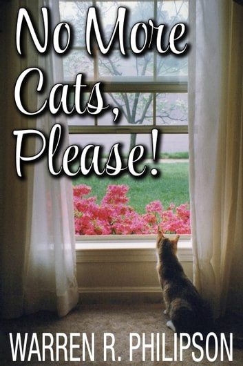 No More Cats, Please! ebook by Warren Philipson