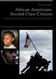 African Americans. Second Class Citizens - The history and presence of African Americans ebook by Heinz Duthel