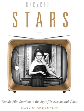 Recycled Stars - Female Film Stardom in the Age of Television and Video ebook by Mary R. Desjardins
