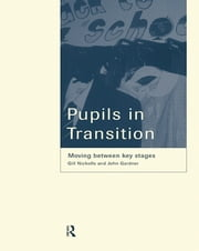 Pupils in Transition ebook by John Gardner,Professor Gill Nicholls