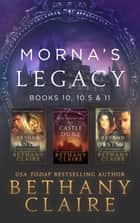 Morna's Legacy: Books 10, 10.5 & 11 - Scottish, Time Travel Romances ebook by Bethany Claire