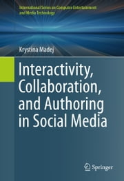 Interactivity, Collaboration, and Authoring in Social Media ebook by Krystina Madej