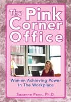 The Pink Corner Office ebook by Ph.D. Suzanne Penn