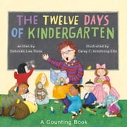 The Twelve Days of Kindergarten - A Counting Book ebook by Deborah Lee Rose
