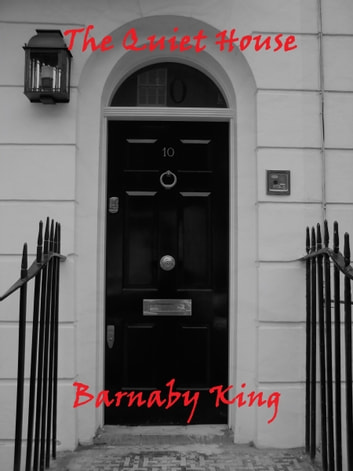 The Quiet House eBook by Barnaby King