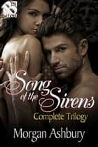 Song of the Sirens Complete Trilogy ebook by Morgan Ashbury
