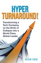 Hyperturnaround! - Transforming a Tech Company on the Brink of Collapse into a World Class Global Leader ebook by Kevin Chin
